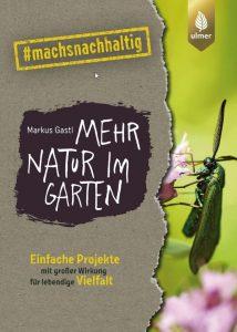 Das neue Buch von Markus Gastl – Mehr Natur im Garten