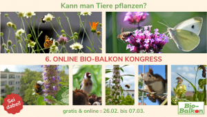 6. Online Bio-Balkon Kongress – Kann man Tiere pflanzen?